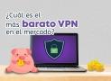 VPN barato 2018: ¿Cuál es el más barato VPN en el mercado?
